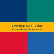 Developemtnal delay: An information guide for parents